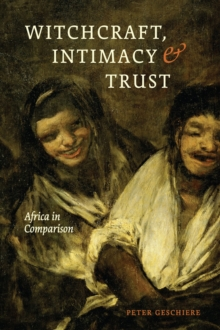 Witchcraft, Intimacy, and Trust : Africa in Comparison, Paperback / softback Book