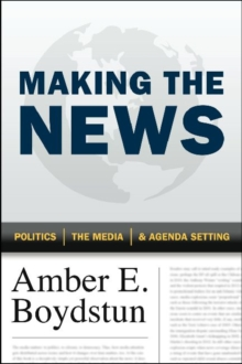 Making the News : Politics, the Media, and Agenda Setting, Paperback / softback Book