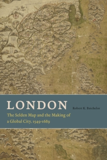 London : The Selden Map and the Making of a Global City, 1549 - 1689, Hardback Book