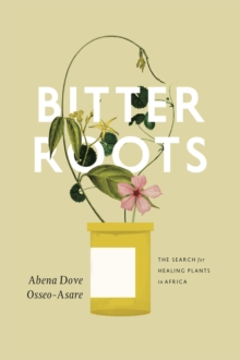 Bitter Roots : The Search for Healing Plants in Africa, Hardback Book