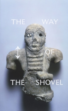 The Way of the Shovel : On the Archaeological Imaginary in Art, Hardback Book