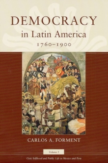 Democracy in Latin America, 1760-1900 : Civic Selfhood and Public Life in Mexico and Peru v.1, Paperback / softback Book