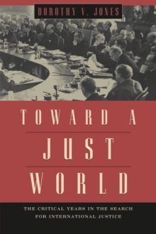 Toward a Just World : The Critical Years in the Search for International Justice, Paperback / softback Book