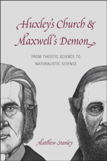 Huxley's Church and Maxwell's Demon : From Theistic Science to Naturalistic Science, Hardback Book