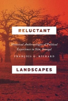 Reluctant Landscapes : Historical Anthropologies of Political Experience in Siin, Senegal, Paperback / softback Book
