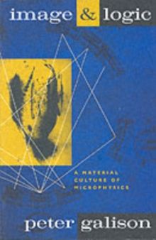 Image and Logic : Material Culture of Microphysics, Paperback Book