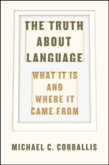 The Truth About Language : What it is and Where it Came from, Hardback Book