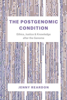 The Postgenomic Condition : Ethics, Justice, and Knowledge After the Genome, Hardback Book
