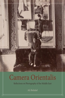 Camera Orientalis : Reflections on Photography of the Middle East, Paperback / softback Book