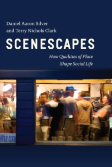 Scenescapes : How Qualities of Place Shape Social Life, Hardback Book