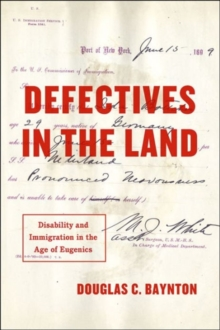 Defectives in the Land : Disability and Immigration in the Age of Eugenics, Hardback Book