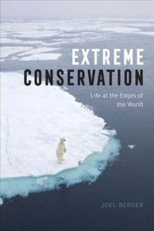 Extreme Conservation : Life at the Edges of the World, Hardback Book