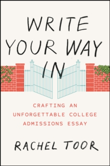 Write Your Way in : Crafting an Unforgettable College Admissions Essay, Paperback Book