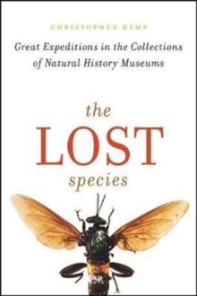 The Lost Species : Great Expeditions in the Collections of Natural History Museums, Hardback Book