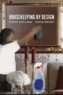 Housekeeping by Design : Hotels and Labor, Paperback / softback Book
