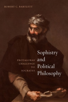 Sophistry and Political Philosophy : Protagoras' Challenge to Socrates, Hardback Book