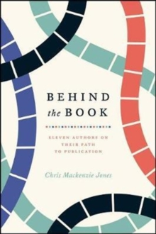 Behind the Book : Eleven Authors on Their Path to Publication, Paperback / softback Book