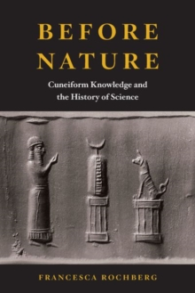 Before Nature : Cuneiform Knowledge and the History of Science, Hardback Book