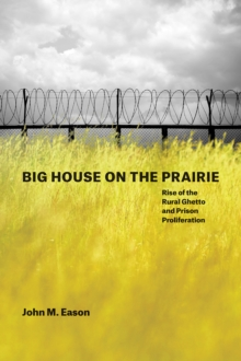 Big House on the Prairie : Rise of the Rural Ghetto and Prison Proliferation, Paperback / softback Book