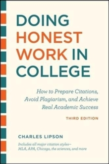 Doing Honest Work in College, Third Edition : How to Prepare Citations, Avoid Plagiarism, and Achieve Real Academic Success, Paperback / softback Book