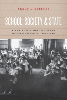 School, Society, and State : A New Education to Govern Modern America, 1890-1940, Paperback Book