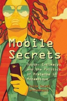 Mobile Secrets : Youth, Intimacy, and the Politics of Pretense in Mozambique, Paperback / softback Book