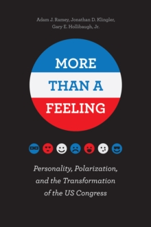 More Than a Feeling : Personality, Polarization, and the Transformation of the Us Congress, Paperback / softback Book