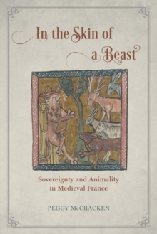 In the Skin of a Beast : Sovereignty and Animality in Medieval France, Hardback Book