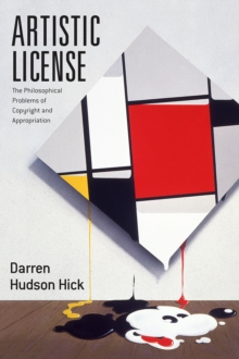 Artistic License : The Philosophical Problems of Copyright and Appropriation, Paperback / softback Book