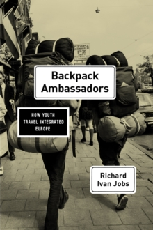 Backpack Ambassadors : How Youth Travel Integrated Europe, Paperback / softback Book