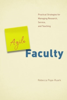 Agile Faculty : Practical Strategies for Managing Research, Service, and Teaching, Hardback Book