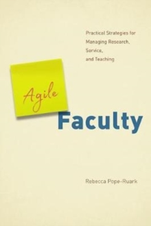Agile Faculty : Practical Strategies for Managing Research, Service, and Teaching, Paperback / softback Book