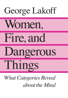 Women, Fire and Dangerous Things : What Categories Reveal About the Mind, Paperback Book