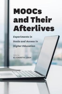 Moocs and Their Afterlives : Experiments in Scale and Access in Higher Education, Paperback Book