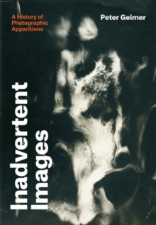 Inadvertent Images : A History of Photographic Apparitions, Hardback Book