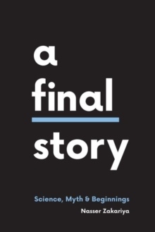 A Final Story : Science, Myth, and Beginnings, Hardback Book