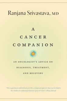 A Cancer Companion : An Oncologist's Advice on Diagnosis, Treatment, and Recovery, Paperback / softback Book
