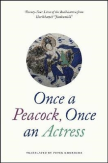 "Once a Peacock, Once an Actress : Twenty-Four Lives of the Bodhisattva from Haribhatta's ""Jatakamala"", Paperback Book"