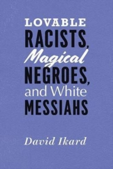 Lovable Racists, Magical Negroes, and White Messiahs, Paperback Book