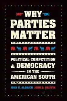 Why Parties Matter : Political Competition and Democracy in the American South, Paperback / softback Book