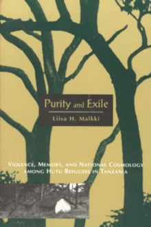 Purity and Exile : Violence, Memory and National Cosmology Among Hutu Refugees in Tanzania, Paperback Book