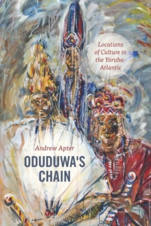 Oduduwa's Chain : Locations of Culture in the Yoruba-Atlantic, Hardback Book