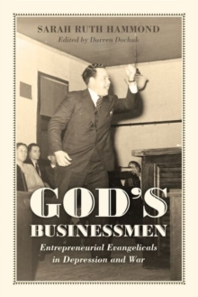 God's Businessmen : Entrepreneurial Evangelicals in Depression and War, Hardback Book
