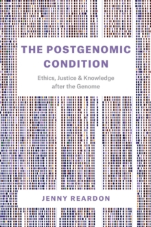The Postgenomic Condition : Ethics, Justice, and Knowledge After the Genome, Paperback / softback Book