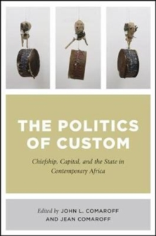 The Politics of Custom : Chiefship, Capital, and the State in Contemporary Africa, Paperback Book
