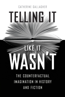 Telling It Like It Wasn't : The Counterfactual Imagination in History and Fiction, Paperback Book