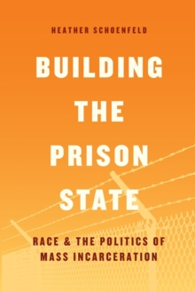 Building the Prison State : Race and the Politics of Mass Incarceration, Paperback / softback Book