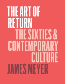 The Art of Return : The Sixties and Contemporary Culture, Hardback Book