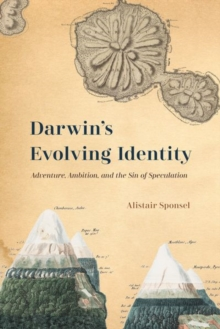 Darwin's Evolving Identity : Adventure, Ambition, and the Sin of Speculation, Hardback Book