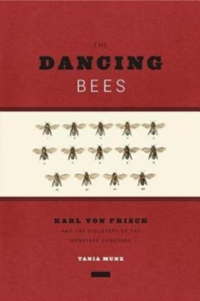 Dancing Bees : Karl Von Frisch and the Discovery of the Honeybee Language, Paperback / softback Book